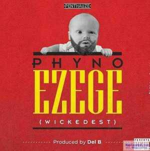 Phyno - Ezege [Wickedest] (prod. Del
